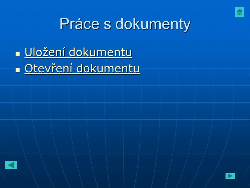 Práce s dokumenty Uložení dokumentu Uložení dokumentu Uložení dokumentu Uložení dokumentu Otevření dokumentu Otevření dokumentu Otevření dokumentu Ote