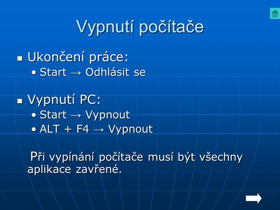 Vypnutí počítače Ukončení práce: Ukončení práce: Start → Odhlásit seStart → Odhlásit se Vypnutí PC: Vypnutí PC: Start → VypnoutStart → Vypnout ALT + F