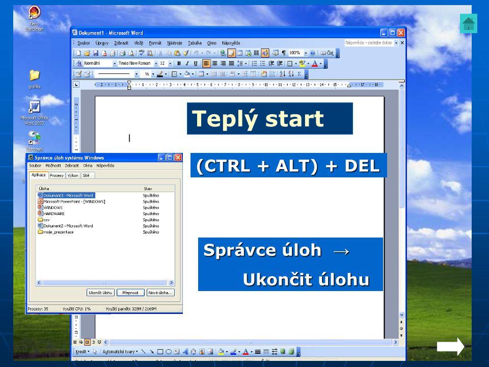 (CTRL + ALT) + DEL Teplý start Správce úloh → Ukončit úlohu Ukončit úlohu