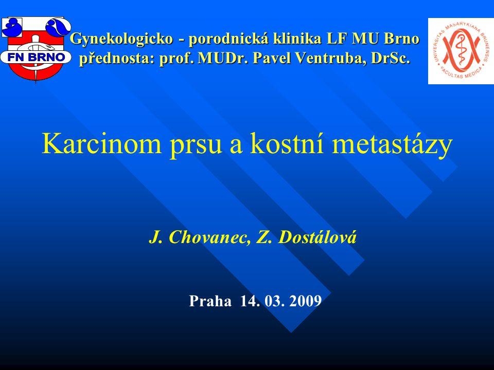 Gynekologicko - porodnická klinika LF MU Brno přednosta: prof. MUDr. Pavel Ventruba, DrSc. J. Chovanec, Z. Dostálová Praha 14. 03. 2009 Karcinom prsu