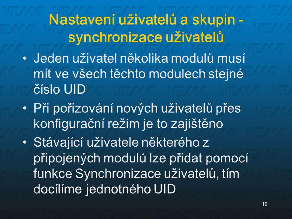 10 Nastavení uživatelů a skupin - synchronizace uživatelů Jeden uživatel několika modulů musí mít ve všech těchto modulech stejné číslo UID Při pořizo