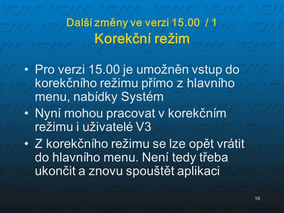 15 Další změny ve verzi 15.00 / 1 Korekční režim Pro verzi 15.00 je umožněn vstup do korekčního režimu přímo z hlavního menu, nabídky Systém Nyní moho