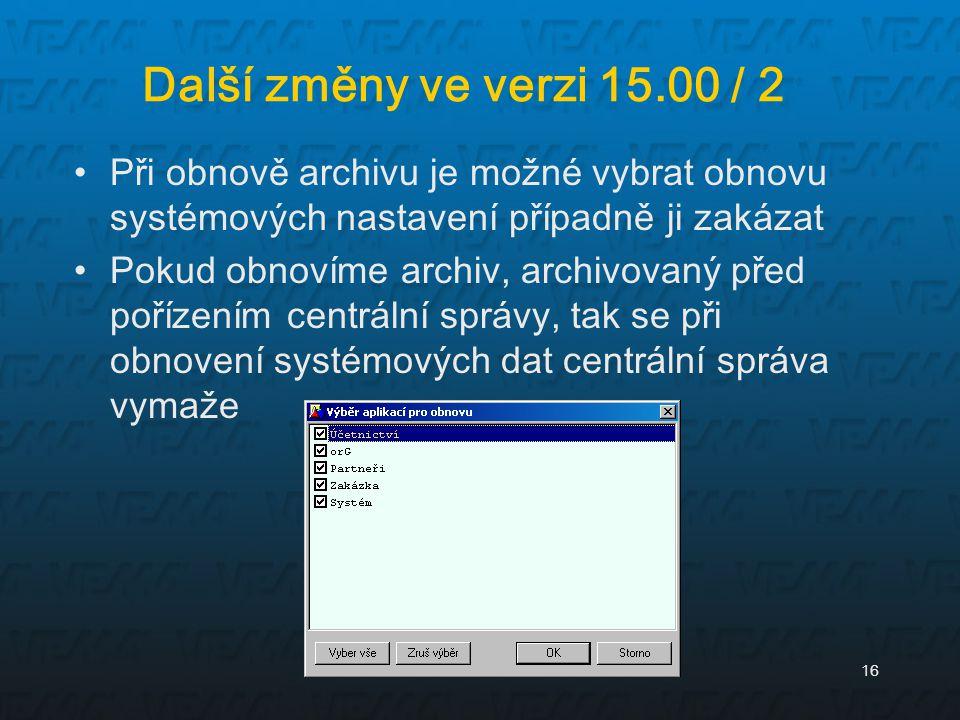 16 Další změny ve verzi 15.00 / 2 Při obnově archivu je možné vybrat obnovu systémových nastavení případně ji zakázat Pokud obnovíme archiv, archivova