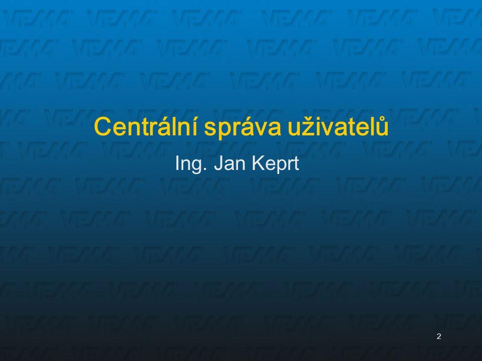 2 Ing. Jan Keprt Centrální správa uživatelů