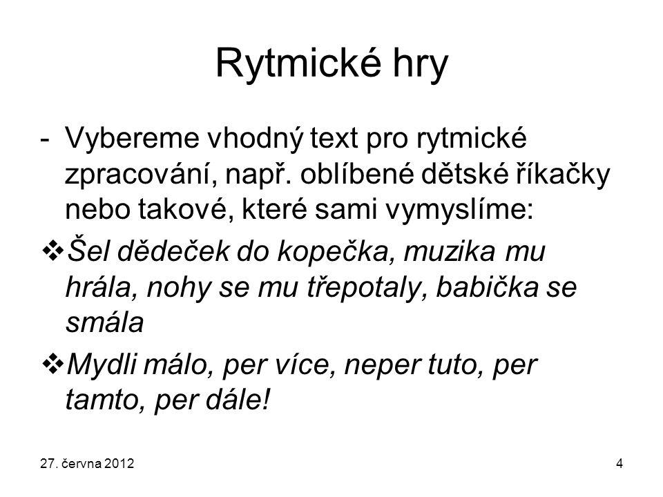 Rytmické hry -Vybereme vhodný text pro rytmické zpracování, např.