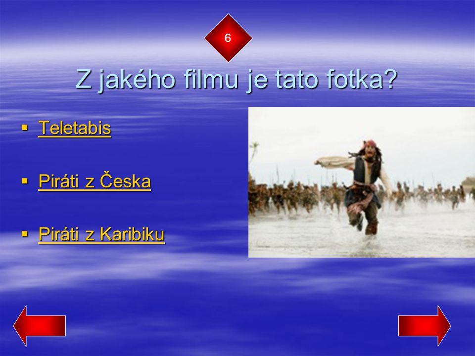 Z jakého filmu je tato fotka?  Teletabis Teletabis  Piráti z Česka Piráti z Česka Piráti z Česka  Piráti z Karibiku Piráti z Karibiku Piráti z Kari