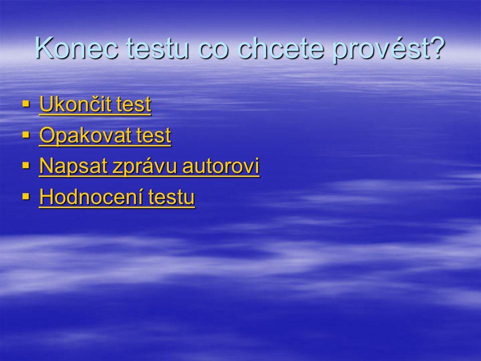 Konec testu co chcete provést?  Ukončit test Ukončit test Ukončit test  Opakovat test Opakovat test Opakovat test  Napsat zprávu autorovi Napsat zp