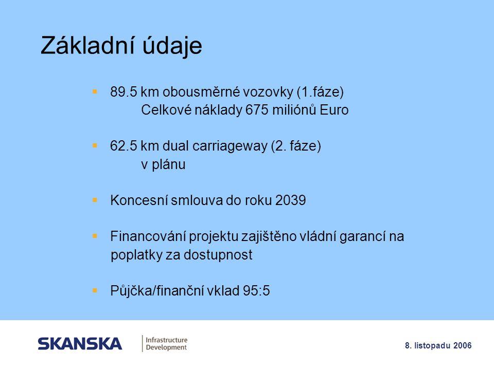 4 8. listopadu 2006 Základní údaje  89.5 km obousměrné vozovky (1.fáze) Celkové náklady 675 miliónů Euro  62.5 km dual carriageway (2. fáze) v plánu