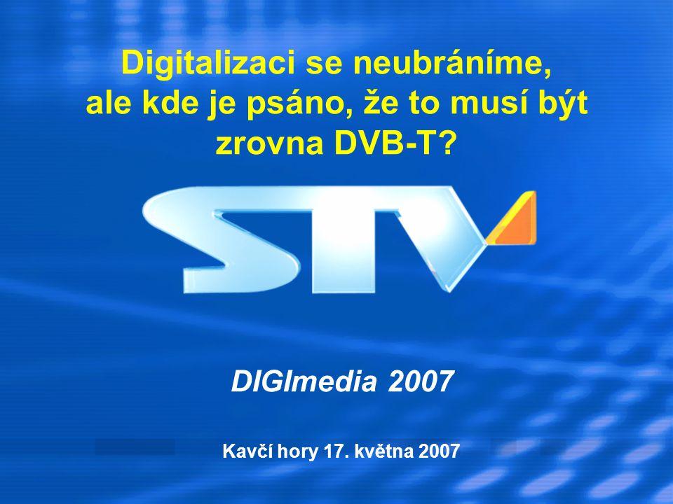 Digitalizaci se neubráníme, ale kde je psáno, že to musí být zrovna DVB-T? DIGImedia 2007 Kavčí hory 17. května 2007