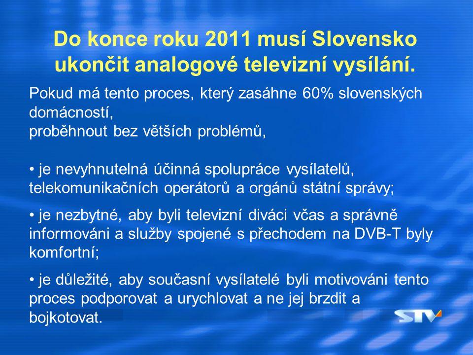 Do konce roku 2011 musí Slovensko ukončit analogové televizní vysílání. Pokud má tento proces, který zasáhne 60% slovenských domácností, proběhnout be
