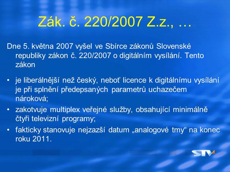 Zák. č. 220/2007 Z.z., … Dne 5. května 2007 vyšel ve Sbírce zákonů Slovenské republiky zákon č. 220/2007 o digitálním vysílání. Tento zákon je liberál