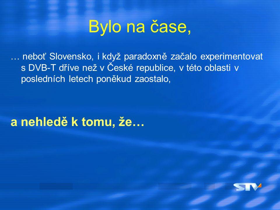 Bylo na čase, … neboť Slovensko, i když paradoxně začalo experimentovat s DVB-T dříve než v České republice, v této oblasti v posledních letech poněku