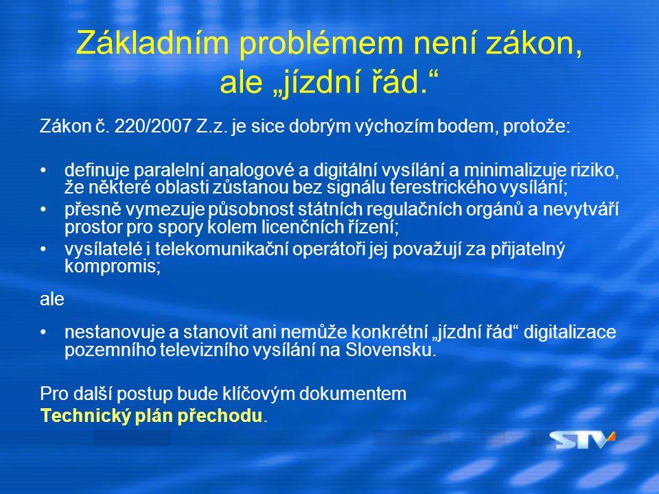 """Základním problémem není zákon, ale """"jízdní řád."""" Zákon č. 220/2007 Z.z. je sice dobrým výchozím bodem, protože: definuje paralelní analogové a digitá"""