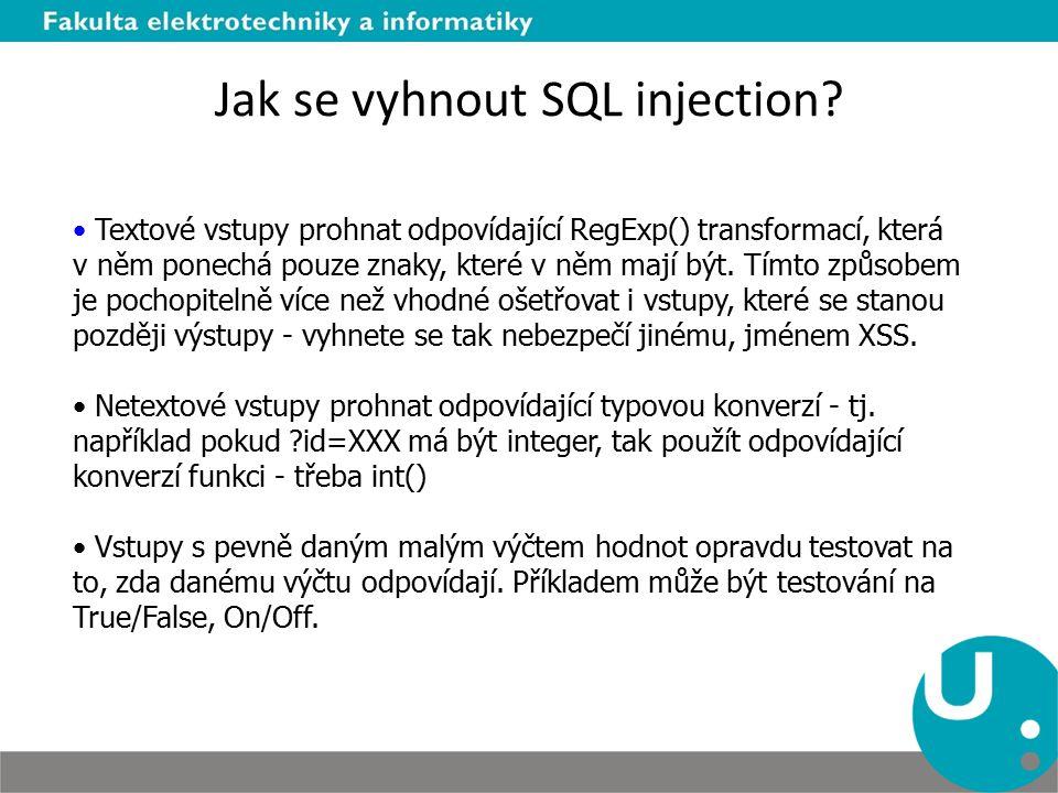 Jak se vyhnout SQL injection? Textové vstupy prohnat odpovídající RegExp() transformací, která v něm ponechá pouze znaky, které v něm mají být. Tímto