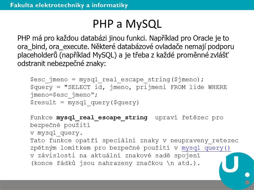 PHP a MySQL PHP má pro každou databázi jinou funkci. Například pro Oracle je to ora_bind, ora_execute. Některé databázové ovladače nemají podporu plac