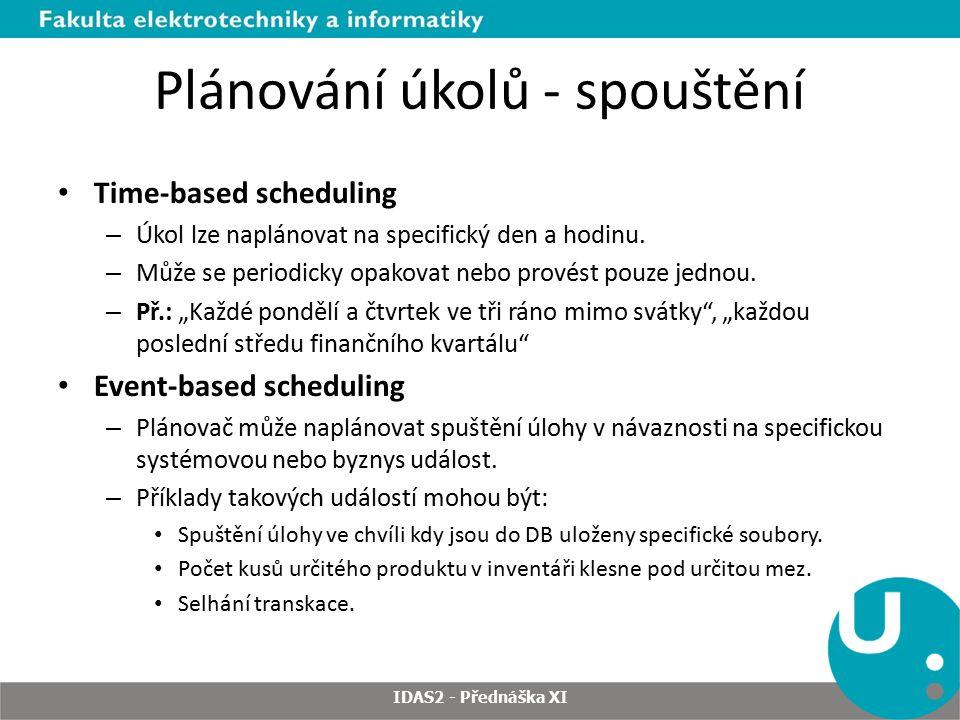 Plánování úkolů - spouštění Time-based scheduling – Úkol lze naplánovat na specifický den a hodinu. – Může se periodicky opakovat nebo provést pouze j