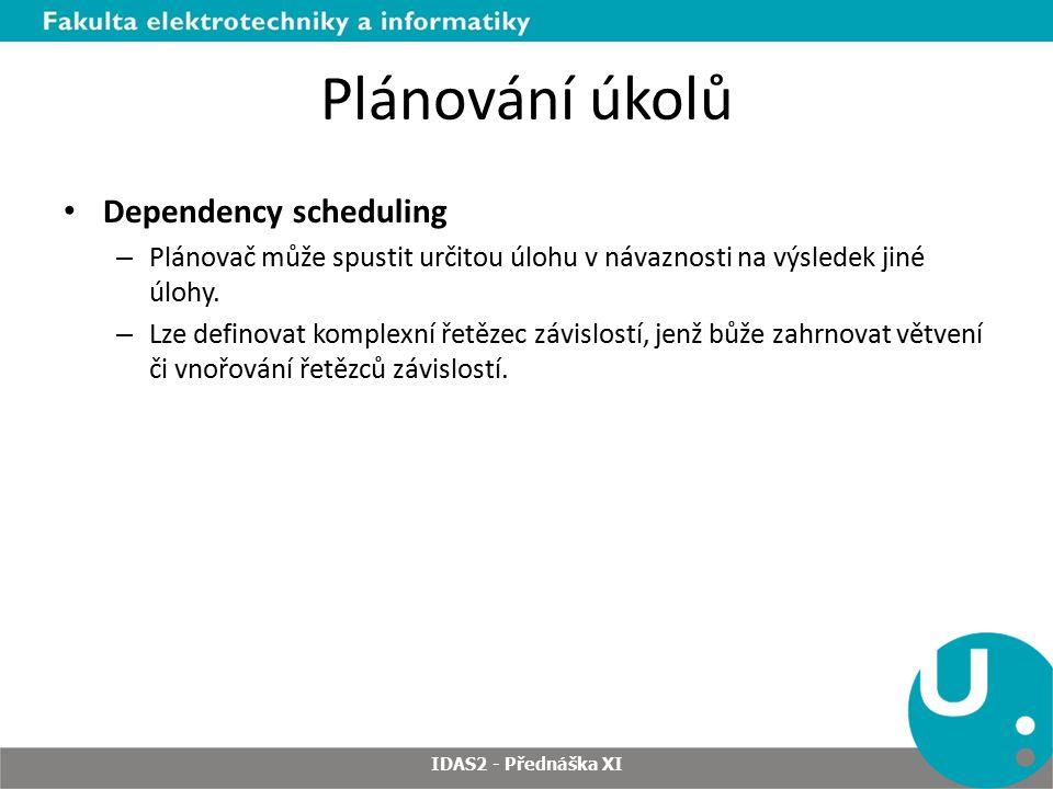 Plánování úkolů Dependency scheduling – Plánovač může spustit určitou úlohu v návaznosti na výsledek jiné úlohy. – Lze definovat komplexní řetězec záv