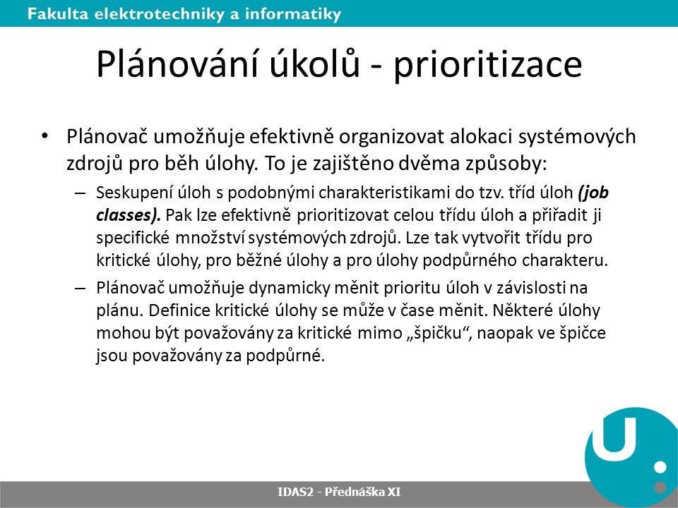 Plánování úkolů - prioritizace Plánovač umožňuje efektivně organizovat alokaci systémových zdrojů pro běh úlohy. To je zajištěno dvěma způsoby: – Sesk