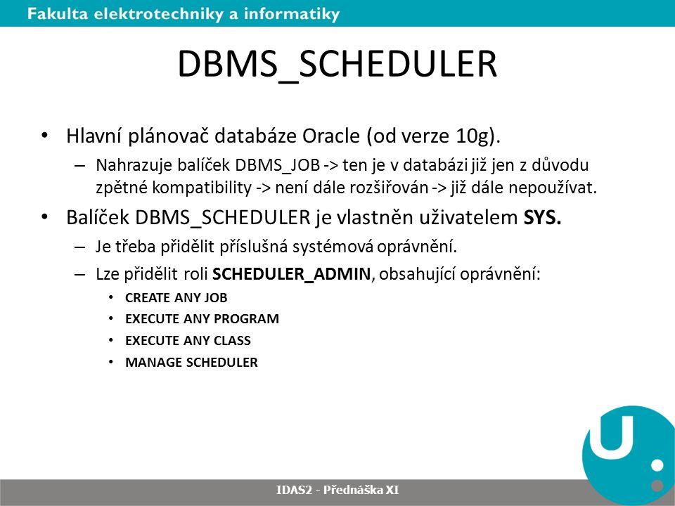 DBMS_SCHEDULER Hlavní plánovač databáze Oracle (od verze 10g). – Nahrazuje balíček DBMS_JOB -> ten je v databázi již jen z důvodu zpětné kompatibility