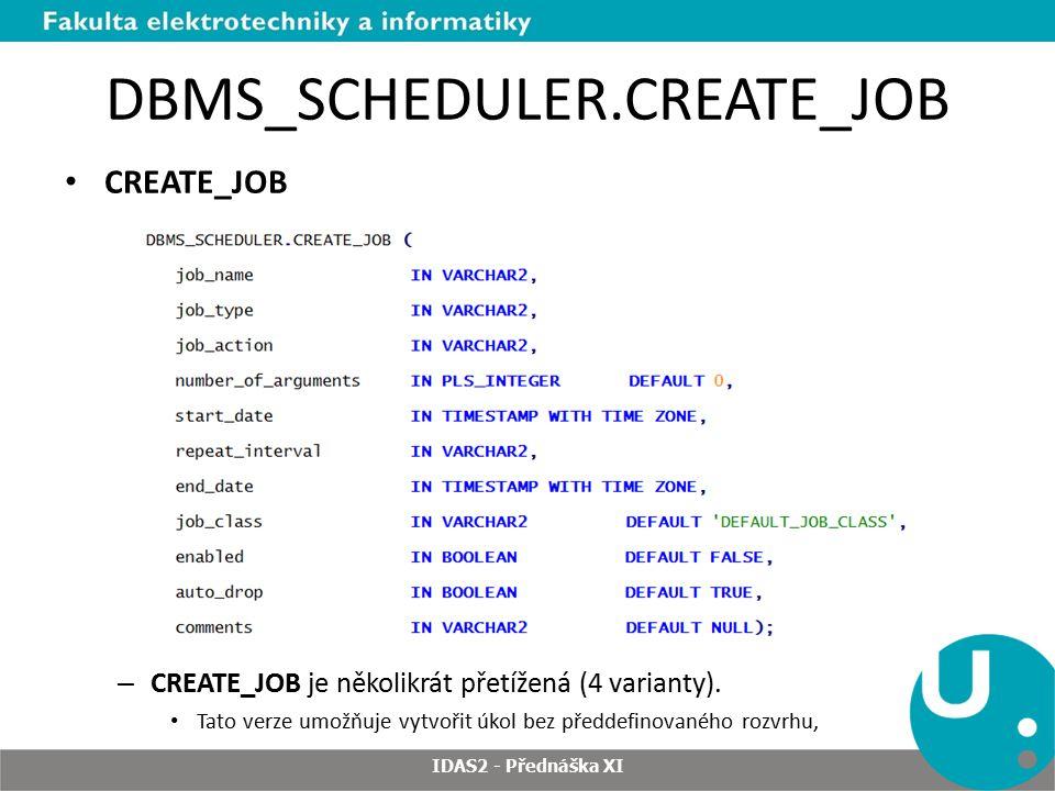 DBMS_SCHEDULER.CREATE_JOB CREATE_JOB – CREATE_JOB je několikrát přetížená (4 varianty). Tato verze umožňuje vytvořit úkol bez předdefinovaného rozvrhu
