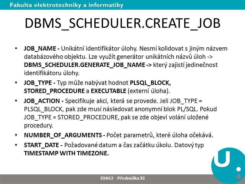 DBMS_SCHEDULER.CREATE_JOB JOB_NAME - Unikátní identifikátor úlohy. Nesmí kolidovat s jiným názvem databázového objektu. Lze využít generátor unikátníc