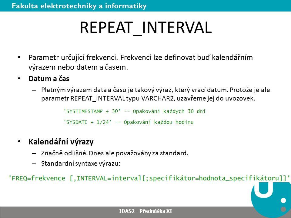 REPEAT_INTERVAL Parametr určující frekvenci. Frekvenci lze definovat buď kalendářním výrazem nebo datem a časem. Datum a čas – Platným výrazem data a
