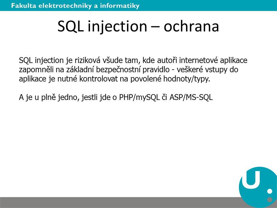 SQL injection – ochrana SQL injection je riziková všude tam, kde autoři internetové aplikace zapomněli na základní bezpečnostní pravidlo - veškeré vstupy do aplikace je nutné kontrolovat na povolené hodnoty/typy.