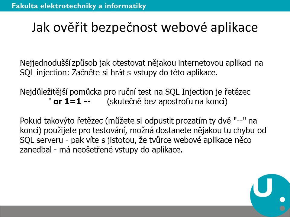 Jak ověřit bezpečnost webové aplikace Nejjednodušší způsob jak otestovat nějakou internetovou aplikaci na SQL injection: Začněte si hrát s vstupy do t