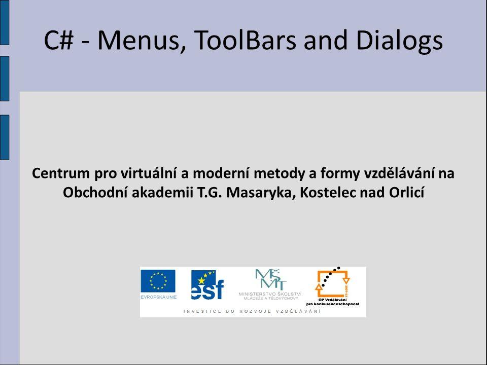C# - Menus, ToolBars and Dialogs Centrum pro virtuální a moderní metody a formy vzdělávání na Obchodní akademii T.G.