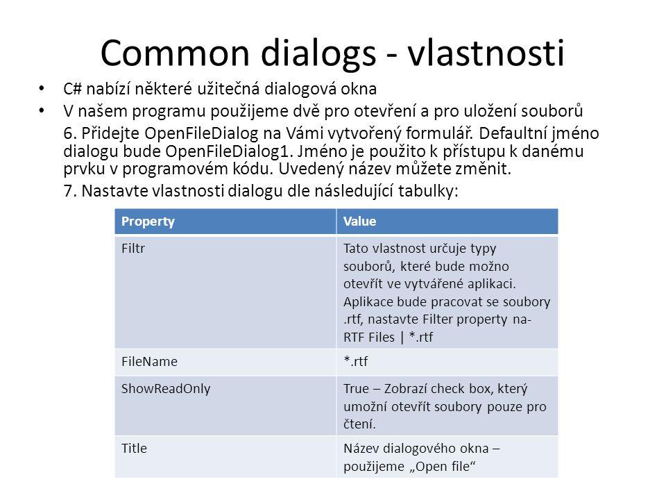 Common dialogs - vlastnosti C# nabízí některé užitečná dialogová okna V našem programu použijeme dvě pro otevření a pro uložení souborů 6.