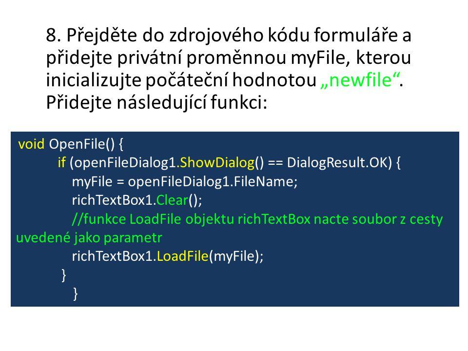 """8. Přejděte do zdrojového kódu formuláře a přidejte privátní proměnnou myFile, kterou inicializujte počáteční hodnotou """"newfile"""". Přidejte následující"""
