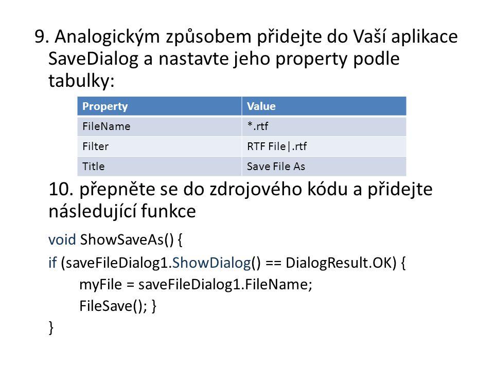 9. Analogickým způsobem přidejte do Vaší aplikace SaveDialog a nastavte jeho property podle tabulky: 10. přepněte se do zdrojového kódu a přidejte nás