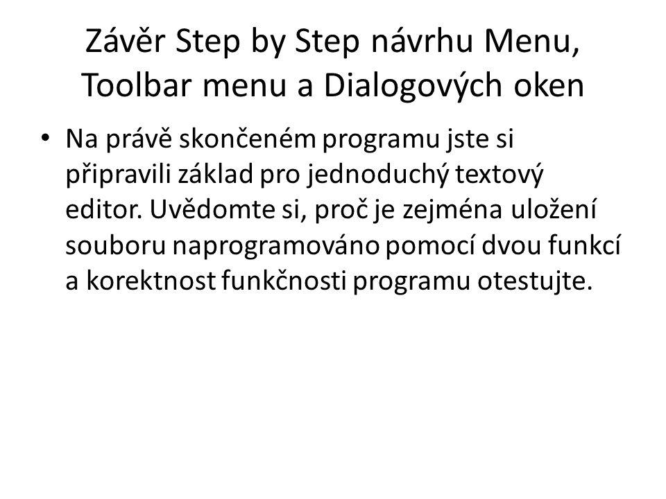 Závěr Step by Step návrhu Menu, Toolbar menu a Dialogových oken Na právě skončeném programu jste si připravili základ pro jednoduchý textový editor.