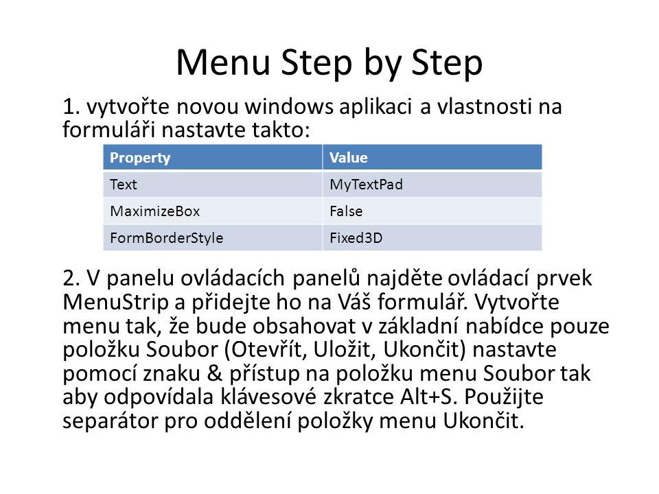 Menu Step by Step 1. vytvořte novou windows aplikaci a vlastnosti na formuláři nastavte takto: 2.