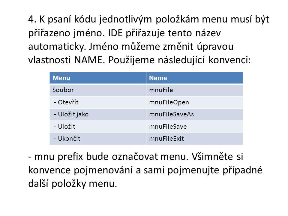 4. K psaní kódu jednotlivým položkám menu musí být přiřazeno jméno.