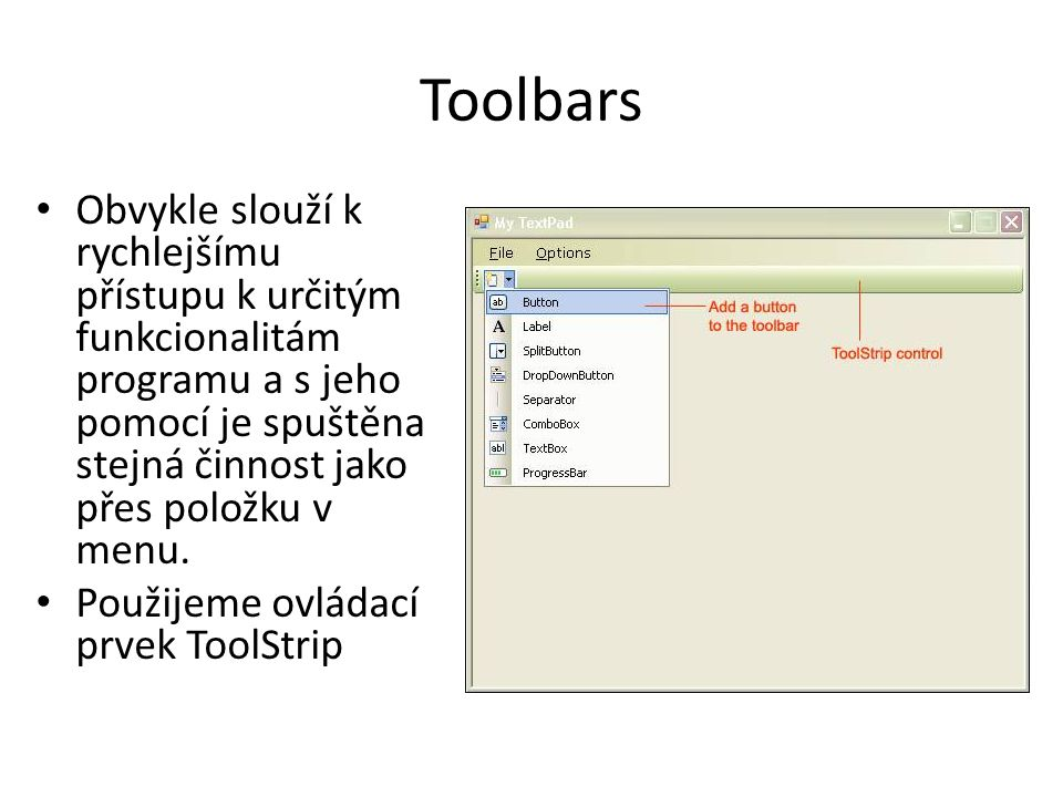 Toolbars Obvykle slouží k rychlejšímu přístupu k určitým funkcionalitám programu a s jeho pomocí je spuštěna stejná činnost jako přes položku v menu.