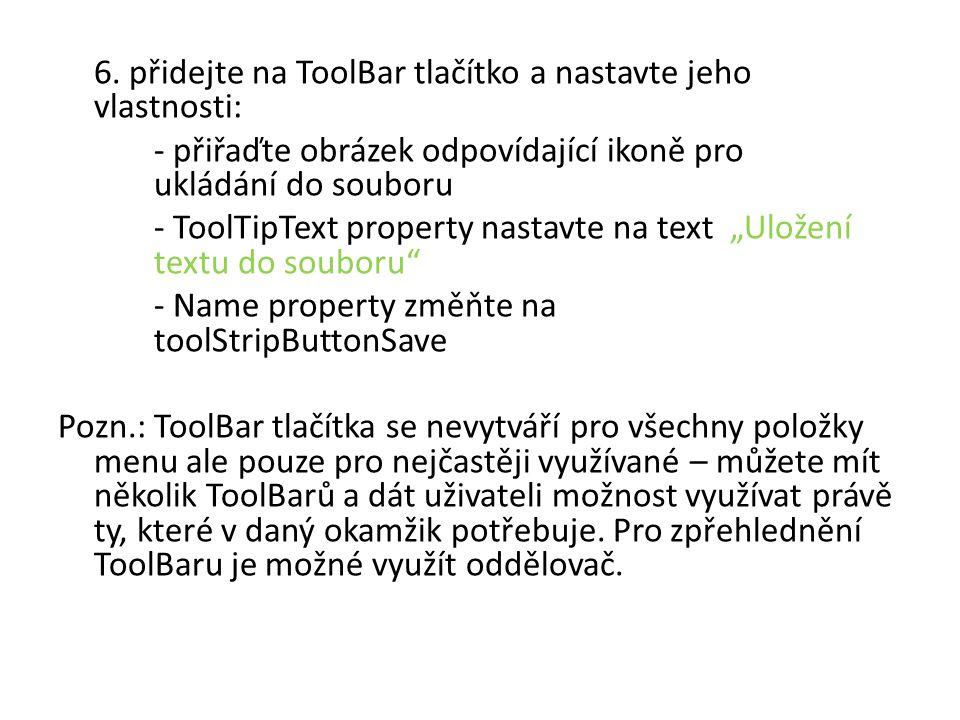 6. přidejte na ToolBar tlačítko a nastavte jeho vlastnosti: - přiřaďte obrázek odpovídající ikoně pro ukládání do souboru - ToolTipText property nasta