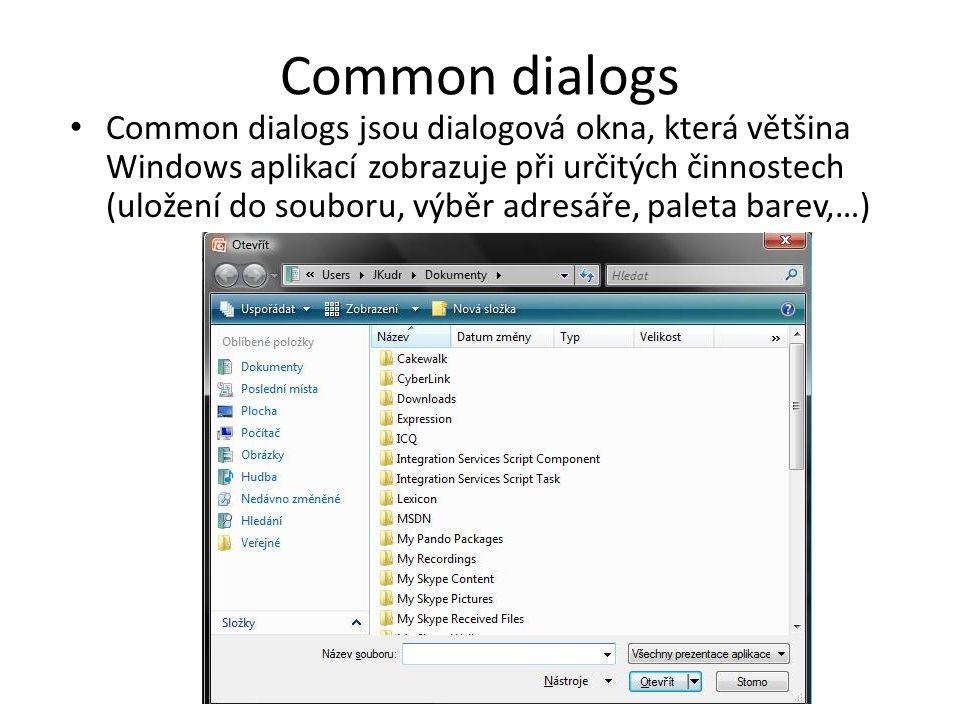 Common dialogs Common dialogs jsou dialogová okna, která většina Windows aplikací zobrazuje při určitých činnostech (uložení do souboru, výběr adresáře, paleta barev,…)