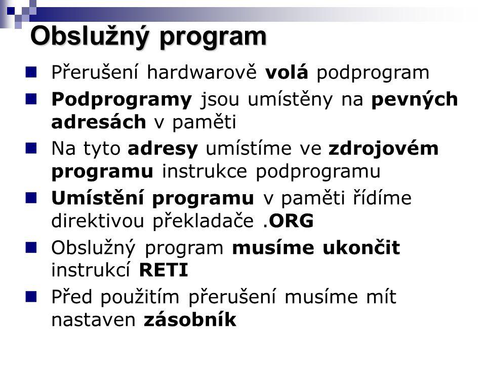 Obslužný program Přerušení hardwarově volá podprogram Podprogramy jsou umístěny na pevných adresách v paměti Na tyto adresy umístíme ve zdrojovém prog
