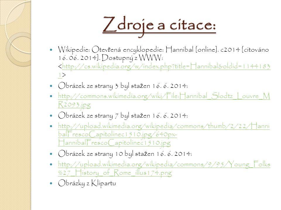 Zdroje a citace: Wikipedie: Otev ř ená encyklopedie: Hannibal [online]. c2014 [citováno 16. 06. 2014]. Dostupný z WWW: http://cs.wikipedia.org/w/index