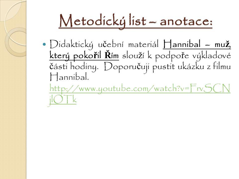 Metodický list – anotace: Didaktický u č ební materiál Hannibal – mu ž, který poko ř il Ř ím slou ž í k podpo ř e výkladové č ásti hodiny. Doporu č uj