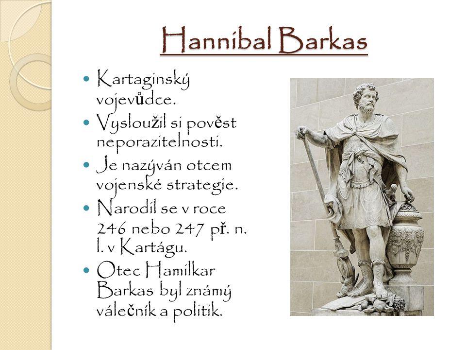 Hannibal Barkas Kartaginský vojev ů dce. Vyslou ž il si pov ě st neporazitelnosti. Je nazýván otcem vojenské strategie. Narodil se v roce 246 nebo 247
