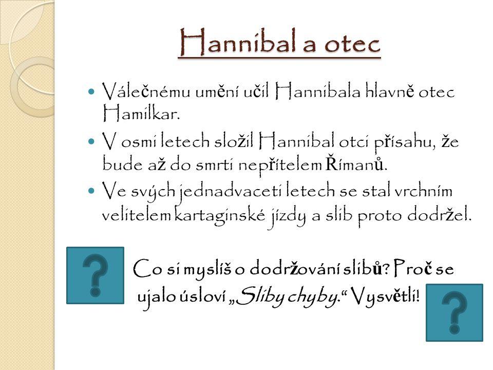 Hannibal a otec Vále č nému um ě ní u č il Hannibala hlavn ě otec Hamilkar. V osmi letech slo ž il Hannibal otci p ř ísahu, ž e bude a ž do smrti nep