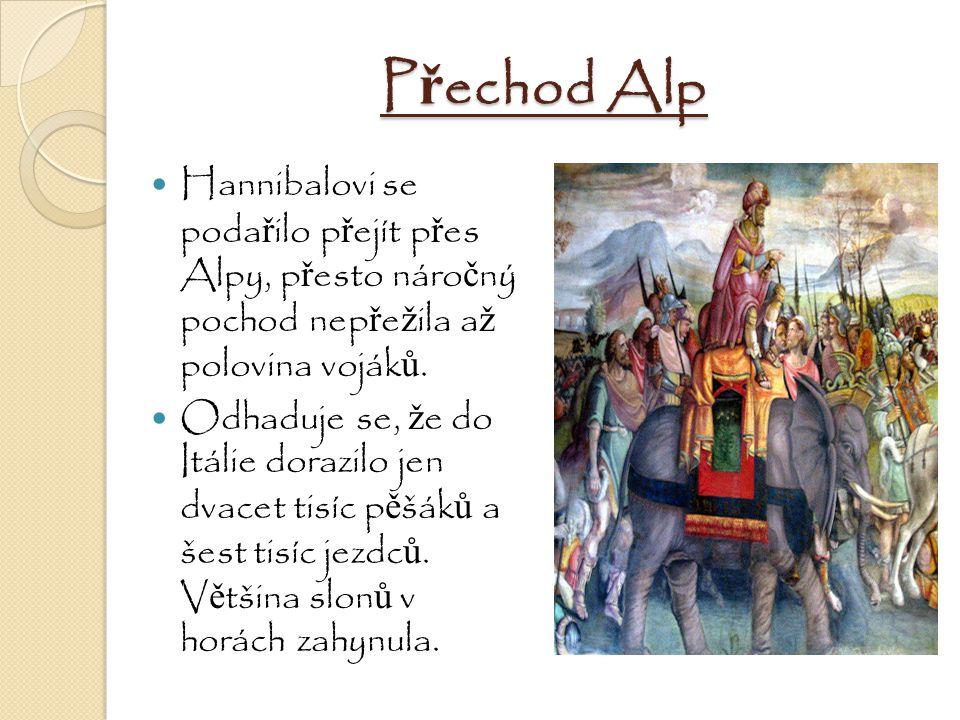 P ř echod Alp Hannibalovi se poda ř ilo p ř ejít p ř es Alpy, p ř esto náro č ný pochod nep ř e ž ila a ž polovina voják ů. Odhaduje se, ž e do Itálie