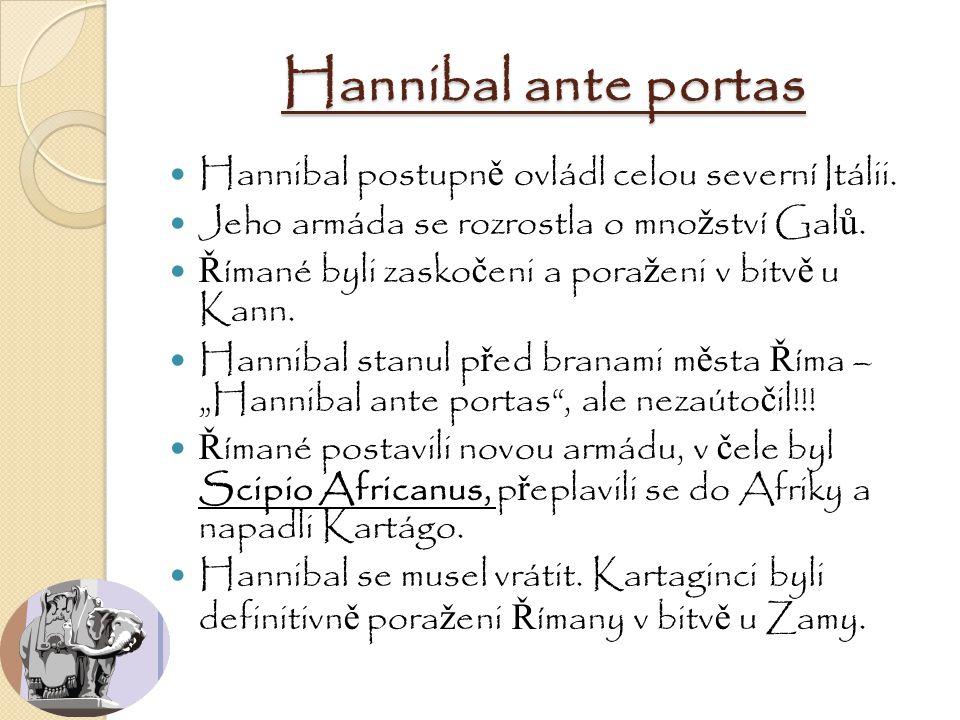 Hannibal ante portas Hannibal postupn ě ovládl celou severní Itálii. Jeho armáda se rozrostla o mno ž ství Gal ů. Ř ímané byli zasko č eni a pora ž en