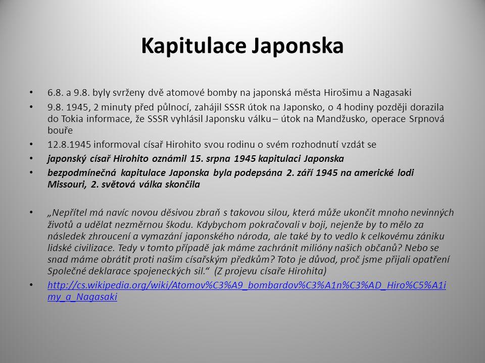 Kapitulace Japonska 6.8. a 9.8. byly svrženy dvě atomové bomby na japonská města Hirošimu a Nagasaki 9.8. 1945, 2 minuty před půlnocí, zahájil SSSR út