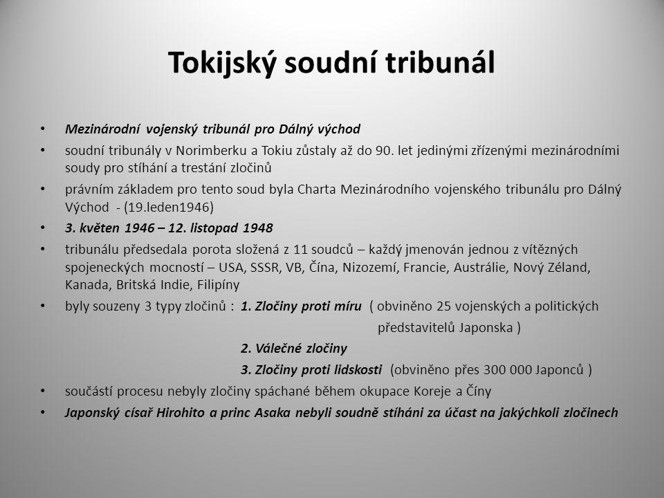 Tokijský soudní tribunál Mezinárodní vojenský tribunál pro Dálný východ soudní tribunály v Norimberku a Tokiu zůstaly až do 90. let jedinými zřízenými