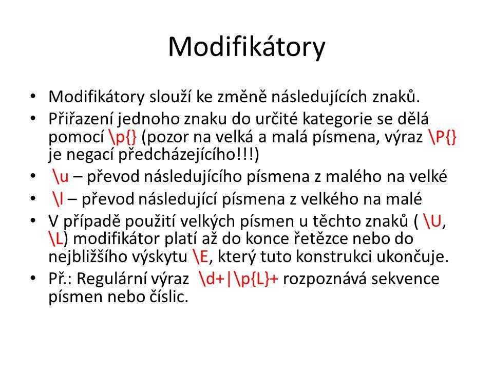 Modifikátory Modifikátory slouží ke změně následujících znaků. Přiřazení jednoho znaku do určité kategorie se dělá pomocí \p{} (pozor na velká a malá