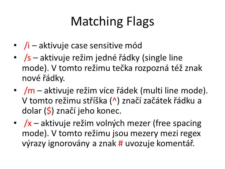 Matching Flags /i – aktivuje case sensitive mód /s – aktivuje režim jedné řádky (single line mode). V tomto režimu tečka rozpozná též znak nové řádky.
